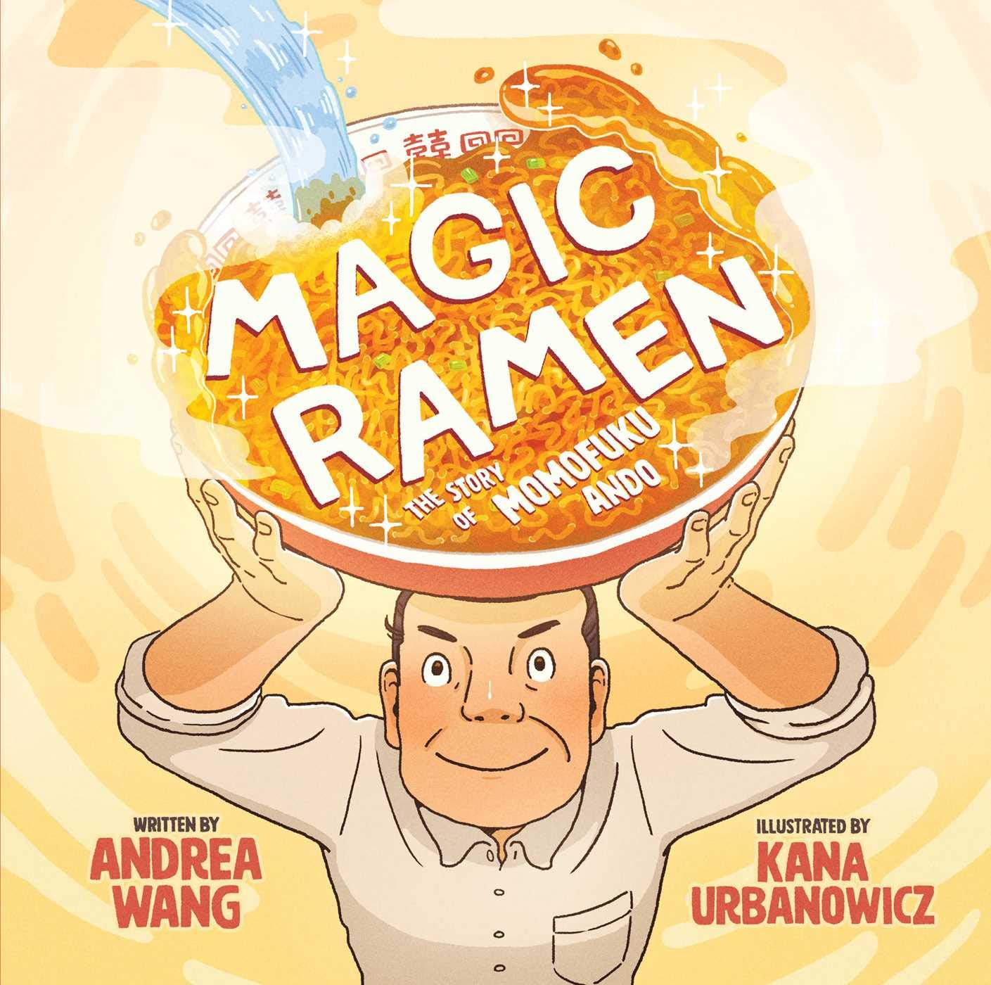 Magic Ramen the Momofuku Ando Story by Andrea Wang