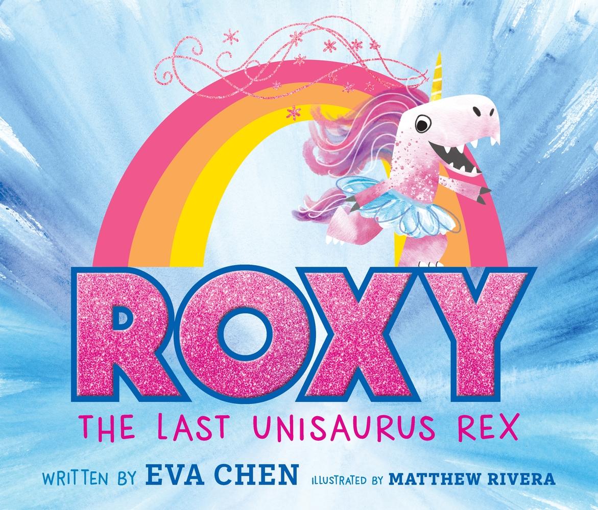 Roxy the Last Unisaurus Rex by Eva Chen