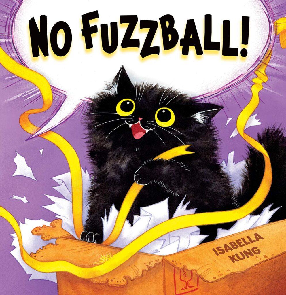 No Fuzzball by Isabella Kung